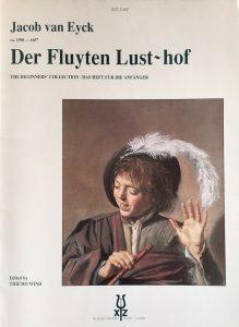 Jacob van Eyck, Der Fluyten Lust-hof. The Beginners' Collection. Edited by Thiemo Wind. Huizen: XYZ, 1993.